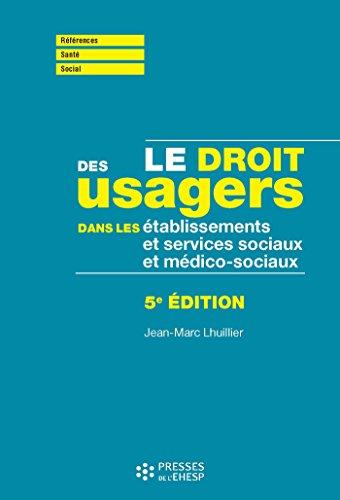 Le droit des usagers dans les ESSMS (tablissements et services socio et mdico-sociaux) - 5e dition