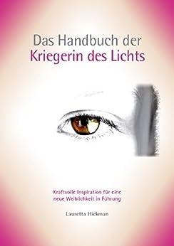 Das Handbuch der Kriegerin des Lichts: Kraftvolle Inspiration für eine neue Weiblichkeit in Führung