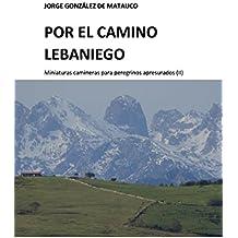 Por el Camino Lebaniego: Miniaturas camineras para peregrinos apresurados (II) (Spanish Edition)