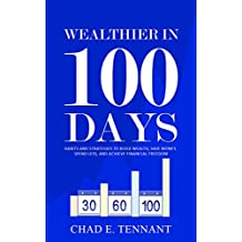 Wealthier in 100 Days: Habits and Strategies to Build Wealth, Save Money, Spend Less, and Achieve Financial Freedom