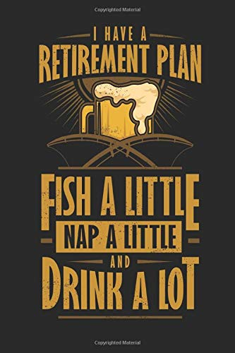 I Have A Retirement Plan Fish A Little Nap A Little And Drink A Lot: 120 pages of lined notebook for retired fisherman paperback, senior fishing lover and hobby angler journal for men and women - Net Fish Bait