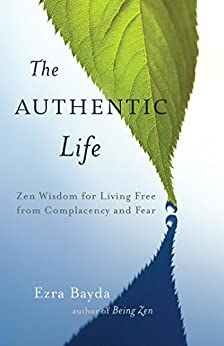 The Authentic Life: Zen Wisdom for Living Free from Complacency and Fear par [Bayda, Ezra]