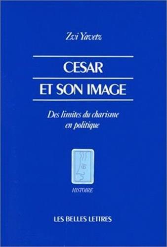 César et son image : Des limites du charisme en politique