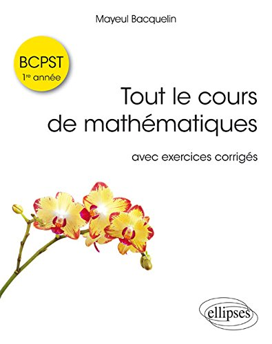 Tout le cours de mathématiques BCPST 1re année avec exos corrigés par Mayeul Bacquelin