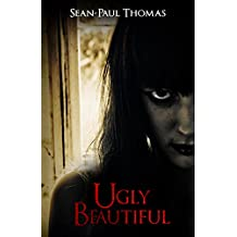 Ugly Beautiful: A Dark and Disturbing Psychological Thriller