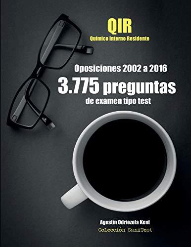 Oposiciones QIR. 3.775 preguntas de examen tipo test (2002-2016): Químico Interno Residente por Agustín Odriozola Kent
