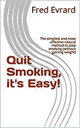Quit Smoking, it's Easy!: The simplest and most effective natural method to stop smoking (without gaining weight) (English Edition)