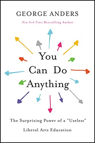 You Can Do Anything: The Surprising Power of a Useless Liberal Arts Education: The Surprising Power of a Useless Liberal Arts Education (English Edition)