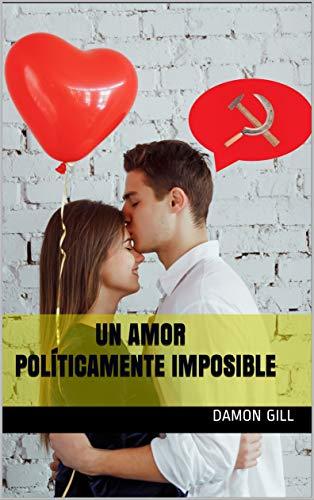 Leer Gratis UN AMOR POLÍTICAMENTE IMPOSIBLE de DAMON GILL
