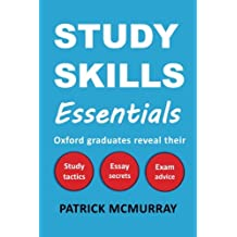 Study Skills Essentials: Oxford Graduates Reveal Their Study Tactics, Essay Secrets and Exam Advice