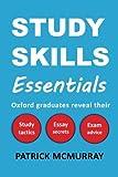 Study Skills Essentials: Oxford Graduates Reveal Their Study Tactics, Essay Secrets and Exam Advice