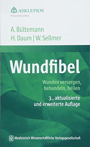 Wundfibel: Wunden versorgen, behandeln, heilen (Die Asklepios Praxisbibliothek)