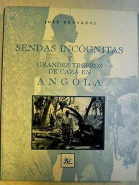 SENDAS INCOGNITAS Y GRANDES TROFEOS DE CAZA EN ANGOLA.