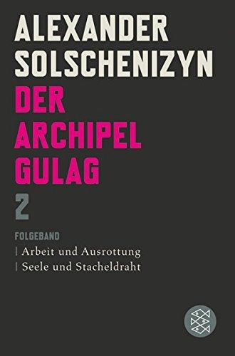 Der Archipel GULAG II: Folgeband Arbeit und Ausrottung Seele und Stacheldraht