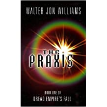 The Praxis (Dread Empire's Fall): Written by Walter Jon Williams, 2003 Edition, (New edition) Publisher: Earthlight [Paperback]