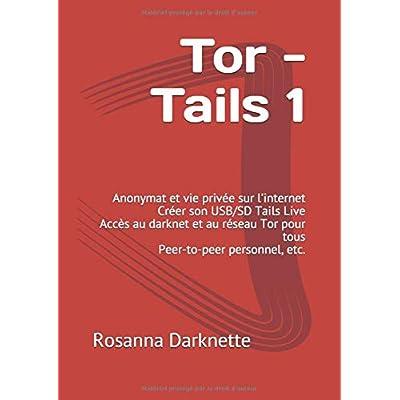 Tor - Tails 1: Anonymat et vie privée sur l'internet Créer son USB/SD Tails Live Accès au darknet et au réseau Tor pour tous Peer-to-peer personnel, etc.