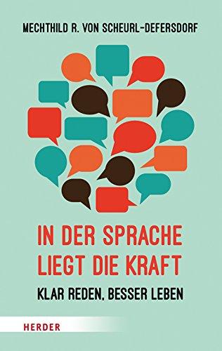 In der Sprache liegt die Kraft: Klar reden, besser leben (HERDER spektrum) - Sprache In Der Sprache