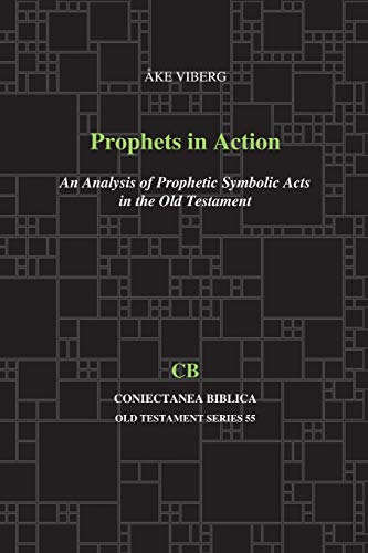 Prophets in Action: An Analysis of Prophetic Symbolic Acts in the Old Testament (Coniectanea Biblica Old Testament Series)