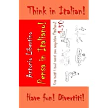 Pensa in Italiano - Think in Italian: Use all your senses to acquire Italian