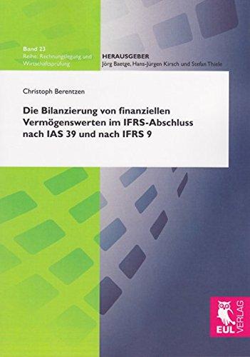 Die Bilanzierung von finanziellen Vermögenswerten im IFRS-Abschluss nach IAS 39 und nach IFRS 9: Eine vergleichende Untersuchung der ... (Rechnungslegung und Wirtschaftsprüfung)