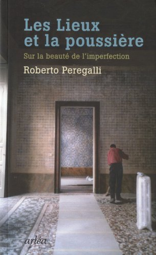 Les Lieux et la poussière : Sur la beauté de l'imperfection par Roberto Peregalli