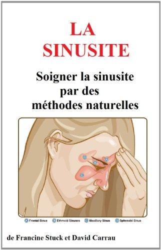 Sinusite et Maux de Tête : Traitements Naturels pour soigner la sinusite et soulager les maux de tête par david carrau