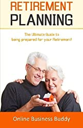 Retirement Planning: The Ultimate Guide to Being Prepared for your Retirement! by Online Business Buddy (2014-10-27)