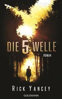 Die fünfte Welle: Band 1 - Roman von [Yancey, Rick]