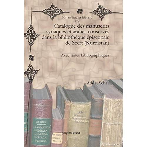 Catalogue des manuscrits syriaques et arabes conserves dans la bibliotheque episcopale de Seert (Kurdistan): Avec notes bibliographiques