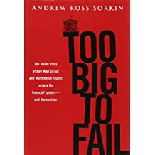 Too Big to Fail: The Inside Story of How Wall Street and Washington Fought to Save the FinancialS ystem---and Themselves