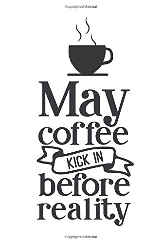 May Coffee Kick In Before Reality: Wide Lined Notebook and Journal for Coffee Lovers