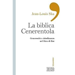 La Biblica Cenerentola: Generosità e cittadinanza nel libro di Rut (Sguardi)