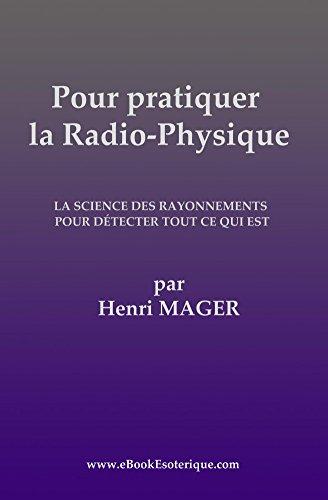 Pour pratiquer la Radio-Physique: La Science des Rayonnements pour detecter Tout ce qui est par  www.eBookEsoterique.com