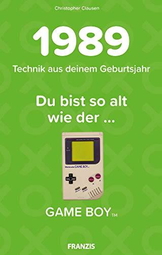 1989 - Technik aus deinem Geburtsjahr. Du bist so alt wie ... Das Jahrgangsbuch für alle Technikfans | 30. Geburtstag -