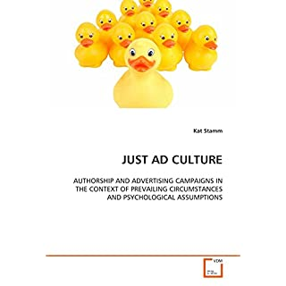 JUST AD CULTURE: AUTHORSHIP AND ADVERTISING CAMPAIGNS IN THE CONTEXT OF PREVAILING CIRCUMSTANCES AND PSYCHOLOGICAL ASSUMPTIONS