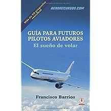 Guia para futuros pilotos aviadores: El sueno de volar
