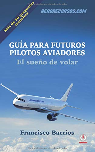 Guia para futuros pilotos aviadores: El sueno de volar por Francisco Barrios