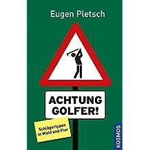 Achtung Golfer!: Schlägertypen in Wald und Flur