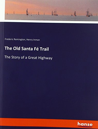 The Old Santa Fé Trail: The Story of a Great Highway
