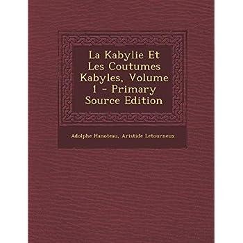 La Kabylie Et Les Coutumes Kabyles, Volume 1