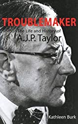 Troublemaker: The Life and History of AJP Taylor