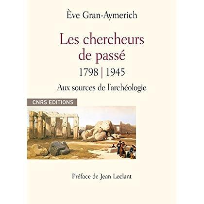 Les chercheurs du passé 1798-1945: Aux sources de l'archéologie (Sociologie)