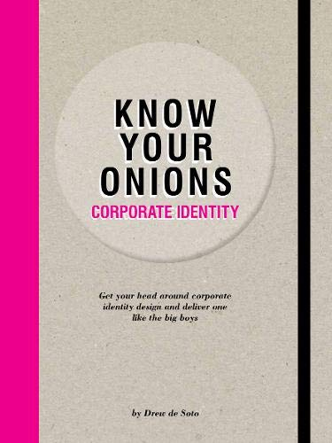 Know Your Onions - Corporate Identity: Get your Head Around Corporate Identity Design and Deliver One Like the Big Boys