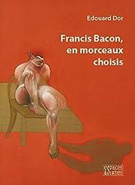 Francis Bacon, en Morceaux Choisis par Edouard Dor