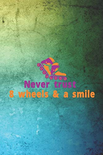 Never Trust 8 Wheels & A Smile: Roller Derby Notebook Journal Composition Blank Lined Diary Notepad 120 Pages Paperback Green