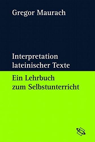 Interpretation lateinischer Texte. Ein Lehrbuch zum Selbstunterricht