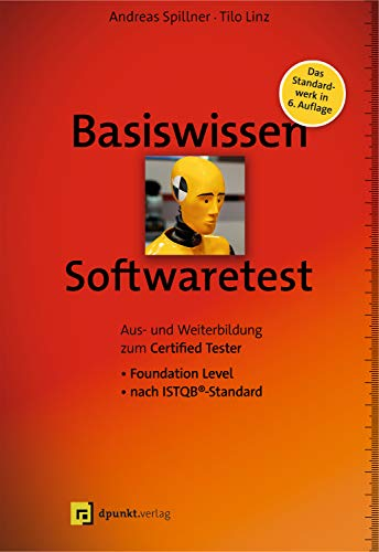Basiswissen Softwaretest: Aus- und Weiterbildung zum Certified Tester - Foundation Level nach ISTQB®-Standard (iSQI-Reihe) -