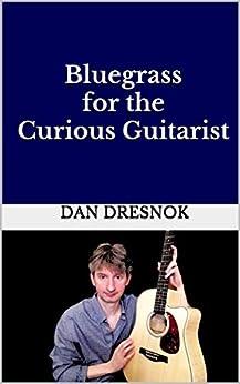 Bluegrass for the Curious Guitarist (English Edition) di [Dresnok, Dan]