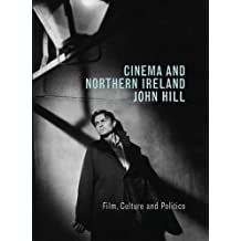 Cinema and Northern Ireland: Film, Culture and Politics by John Hill (2006-10-01)