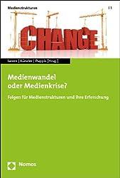 Medienwandel oder Medienkrise?: Folgen für Medienstrukturen und ihre Erforschung